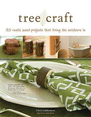 Tree Craft - 35 rustic projects that bring the outdoors in
