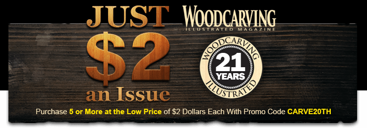 Woodcarving Magazine - Purchase 5 or more Archived Issues and pay Just $2 Dollars each!