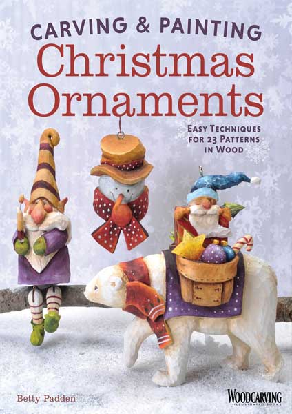 Carving & Painting Christmas Ornaments by Author Betty Padden