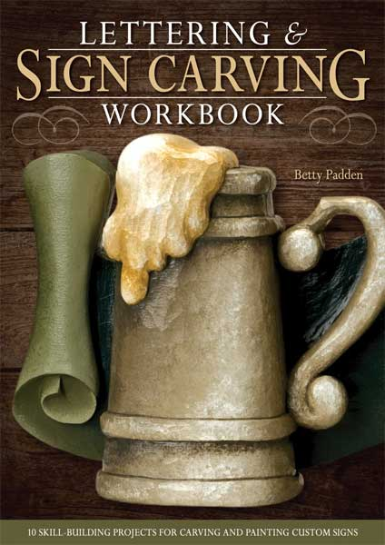 Lettering & Sign Carving Workbook by Author Betty Padden