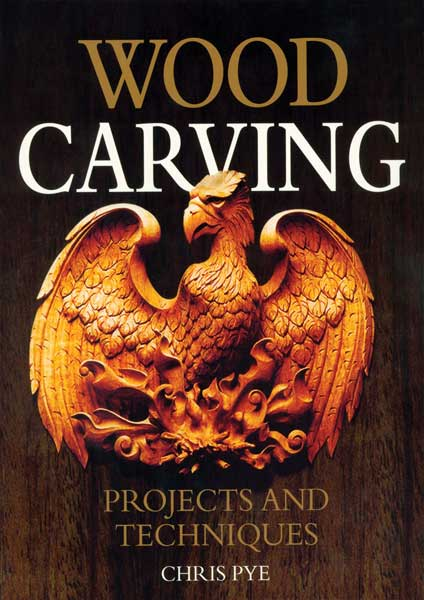 Wood Carving Projects and Techniques by Author Chris Pye