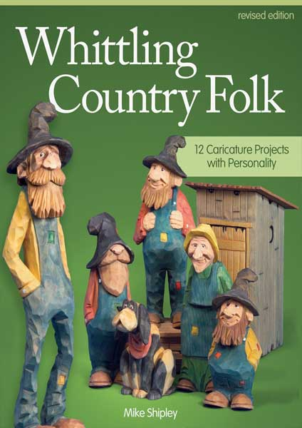 Whittling Country Folk, Revised Edition by Author Mike Shipley