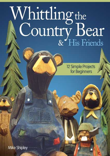 Whittling the Country Bear & His Friends by Author Mike Shipley